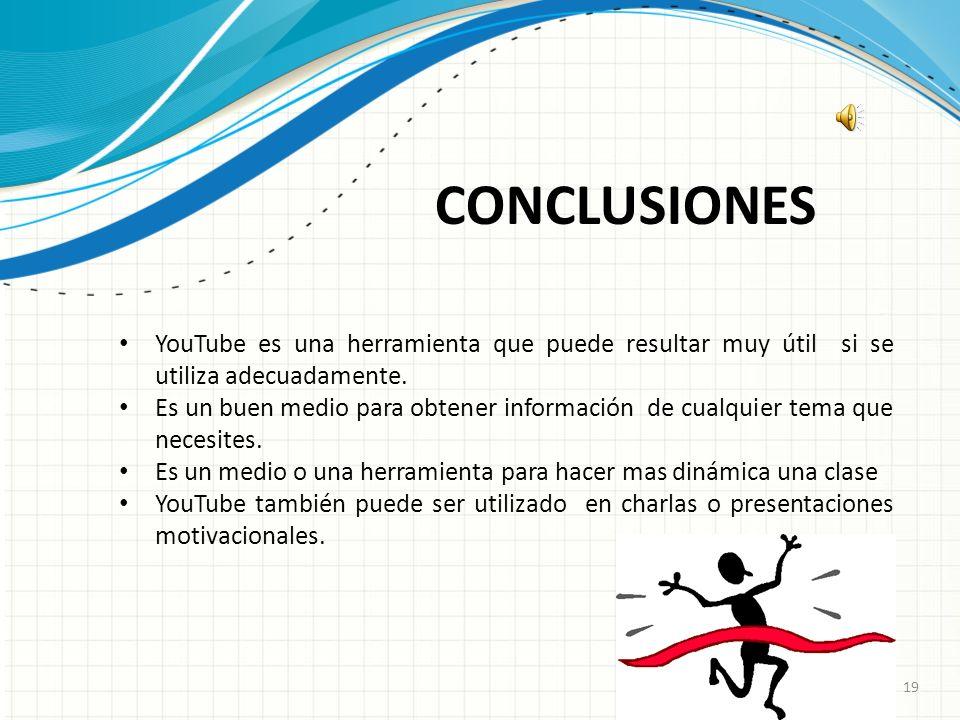 CONCLUSIONESYouTube es una herramienta que puede resultar muy útil si se utiliza adecuadamente.