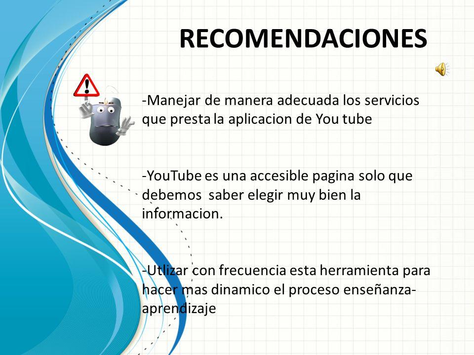 RECOMENDACIONES Manejar de manera adecuada los servicios que presta la aplicacion de You tube.