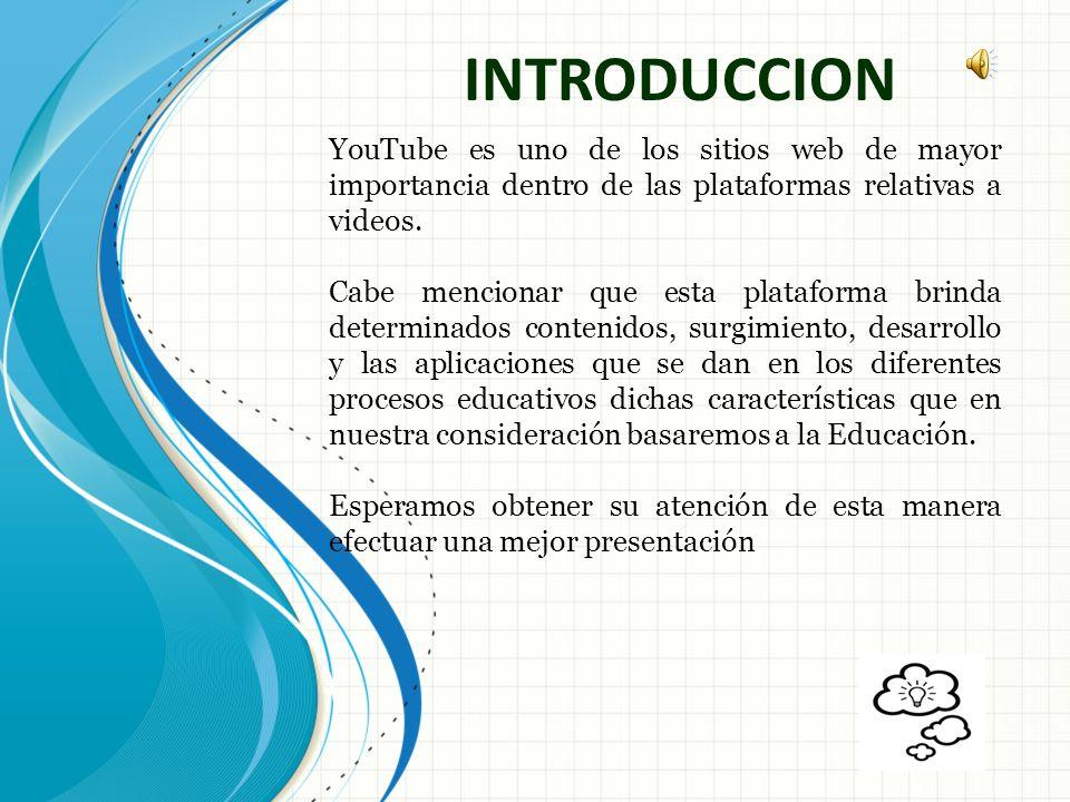 INTRODUCCIONYouTube es uno de los sitios web de mayor importancia dentro de las plataformas relativas a videos.
