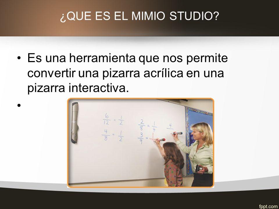 ¿QUE ES EL MIMIO STUDIO Es una herramienta que nos permite convertir una pizarra acrílica en una pizarra interactiva.