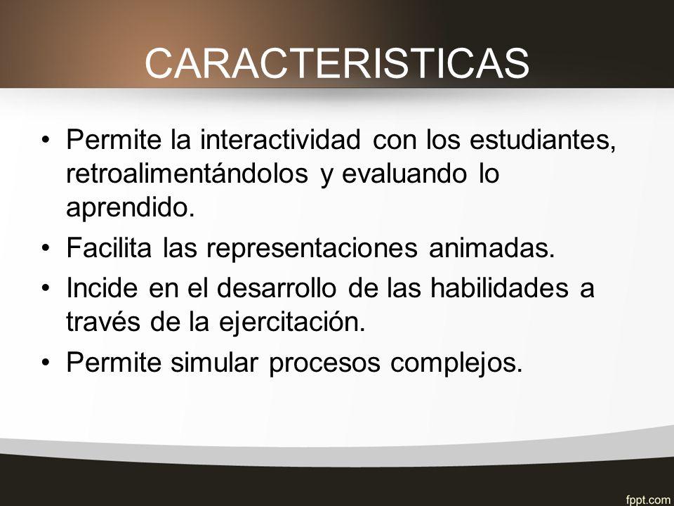 CARACTERISTICASPermite la interactividad con los estudiantes, retroalimentándolos y evaluando lo aprendido.