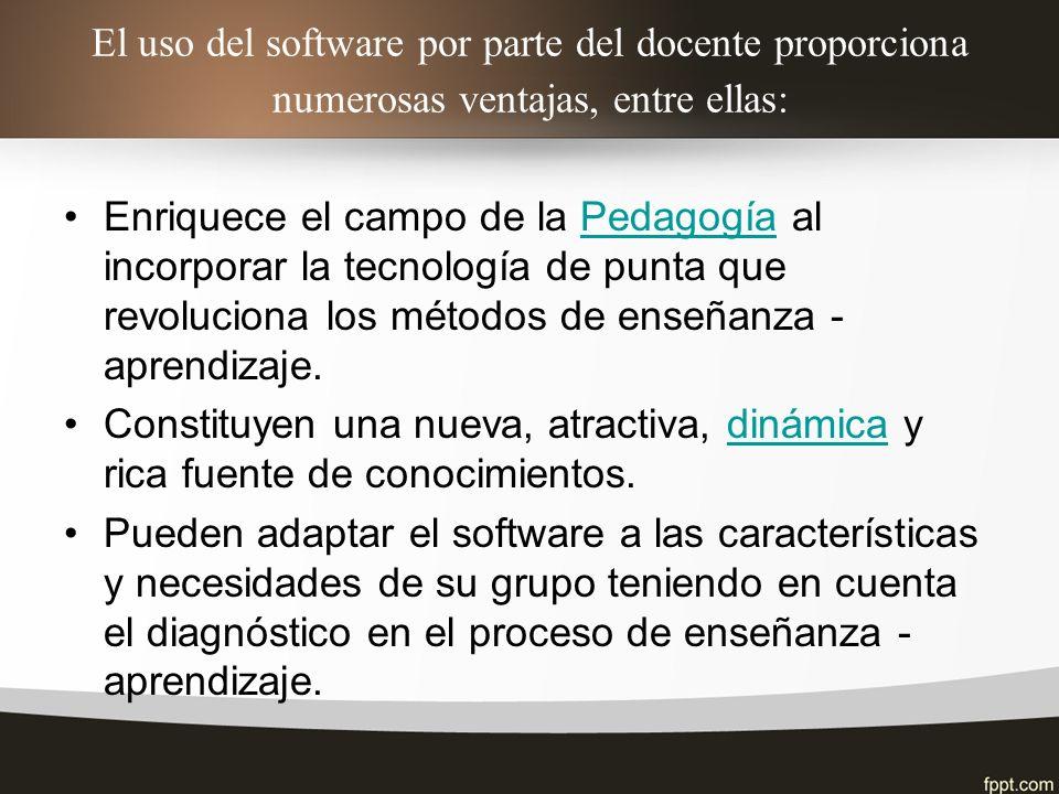 El uso del software por parte del docente proporciona numerosas ventajas, entre ellas: