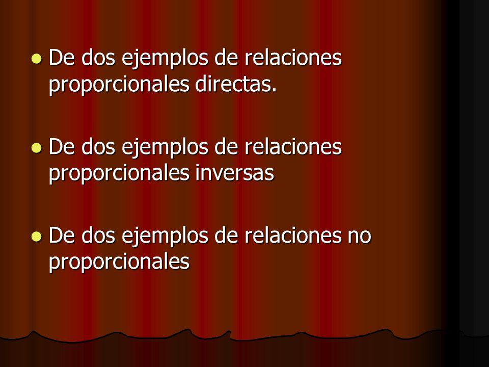De dos ejemplos de relaciones proporcionales directas.