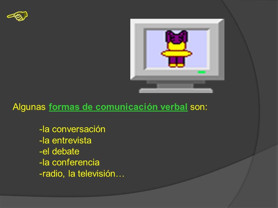 Algunas formas de comunicación verbal son: