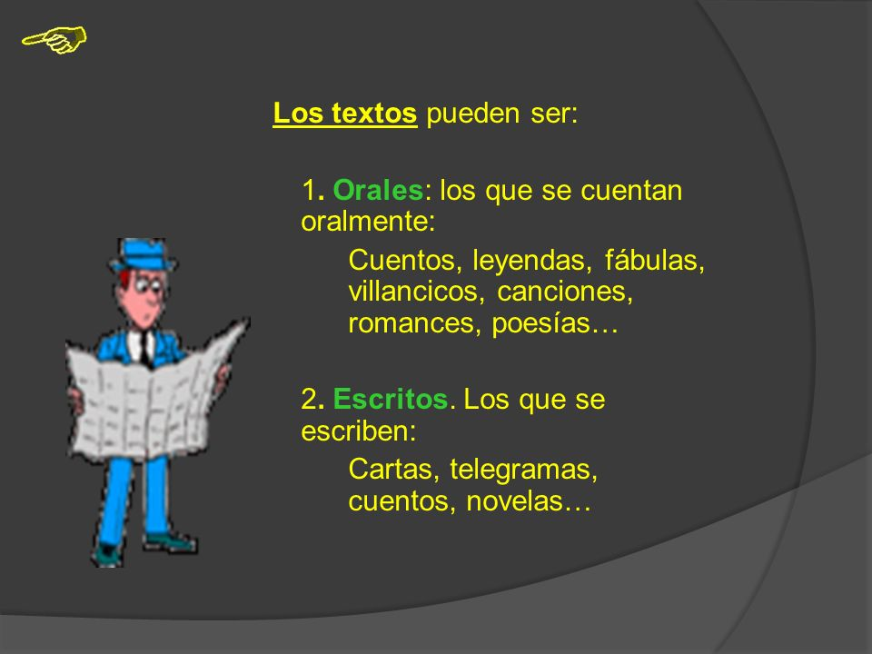 Los textos pueden ser: 1. Orales: los que se cuentan oralmente: Cuentos, leyendas, fábulas, villancicos, canciones, romances, poesías…