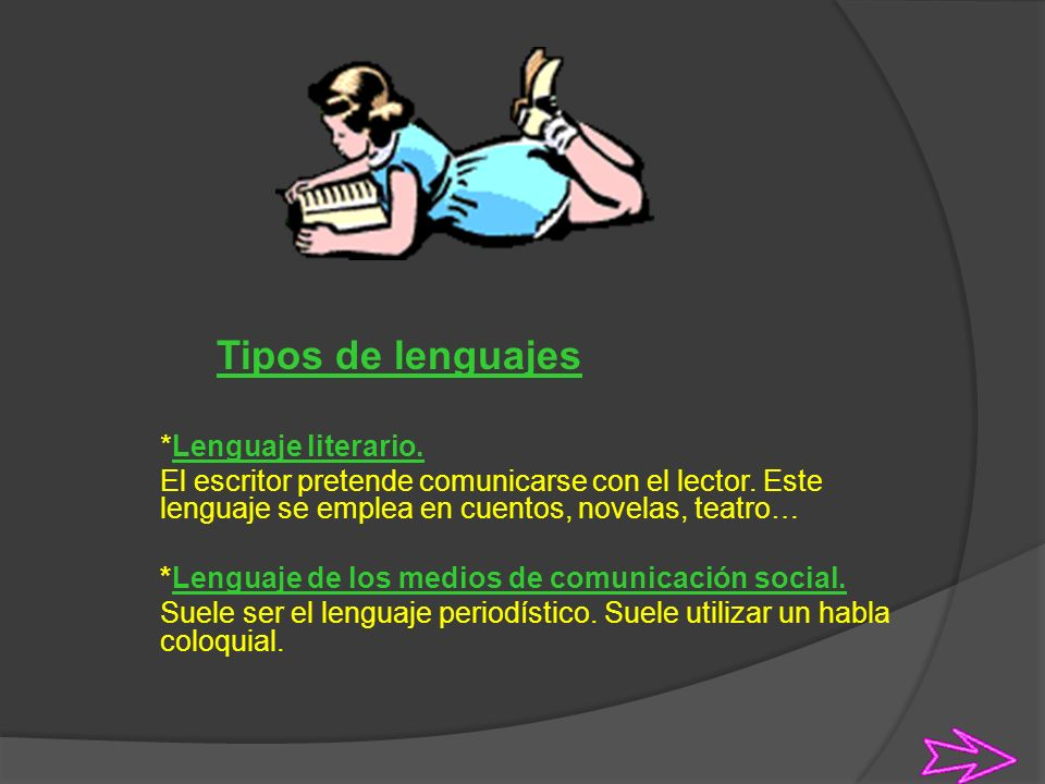 Tipos de lenguajes *Lenguaje literario. El escritor pretende comunicarse con el lector. Este lenguaje se emplea en cuentos, novelas, teatro…
