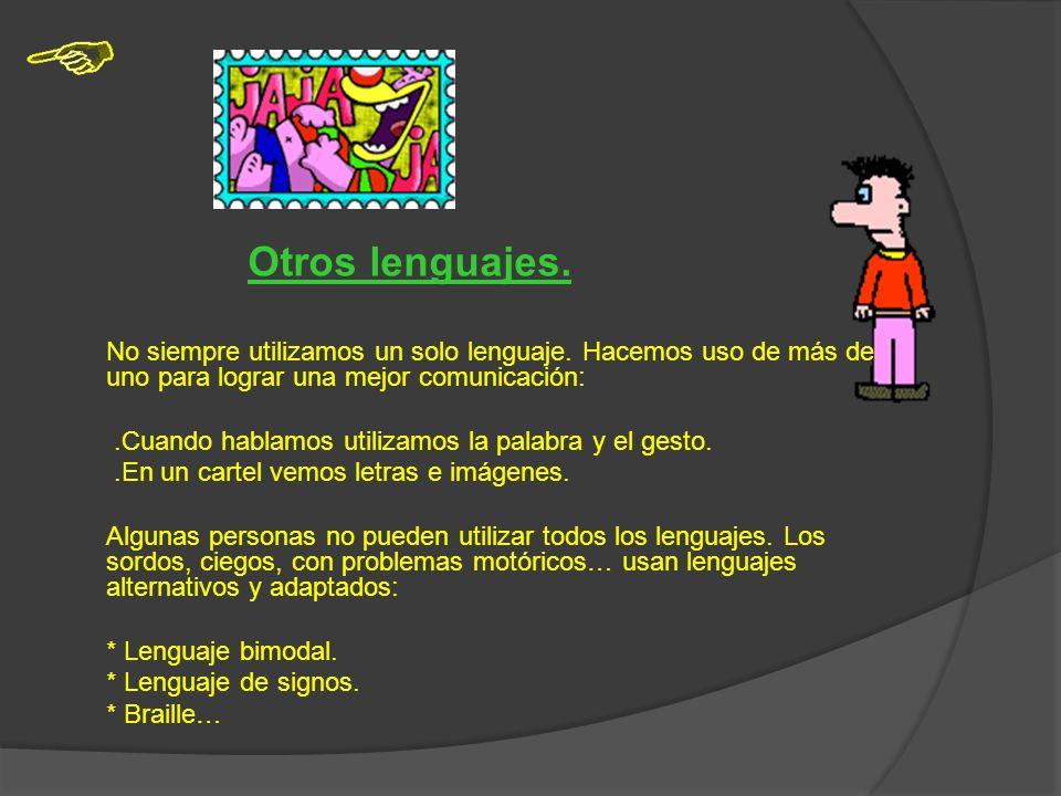 Otros lenguajes. .Cuando hablamos utilizamos la palabra y el gesto.