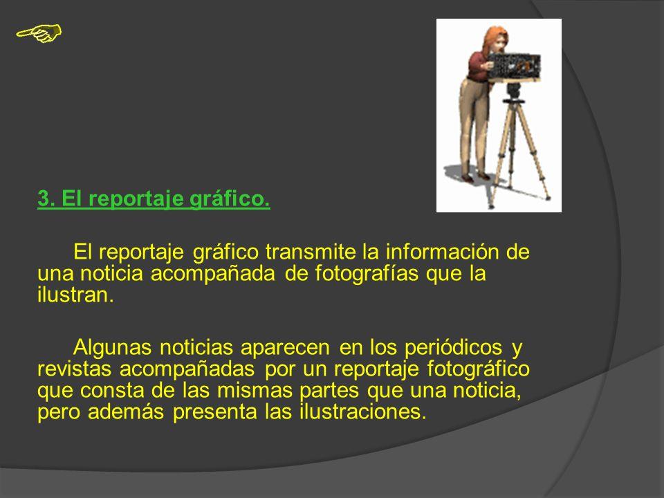 3. El reportaje gráfico. El reportaje gráfico transmite la información de una noticia acompañada de fotografías que la ilustran.