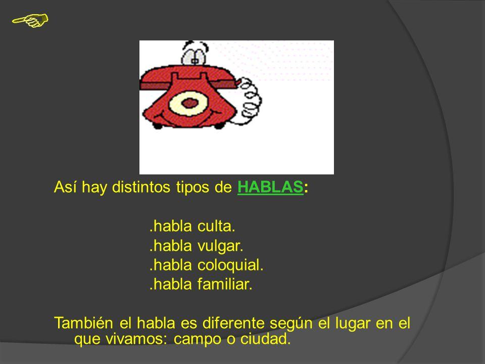 Así hay distintos tipos de HABLAS: