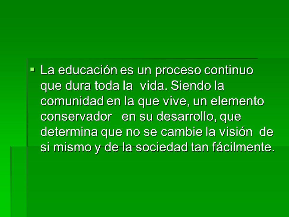 La educación es un proceso continuo que dura toda la vida