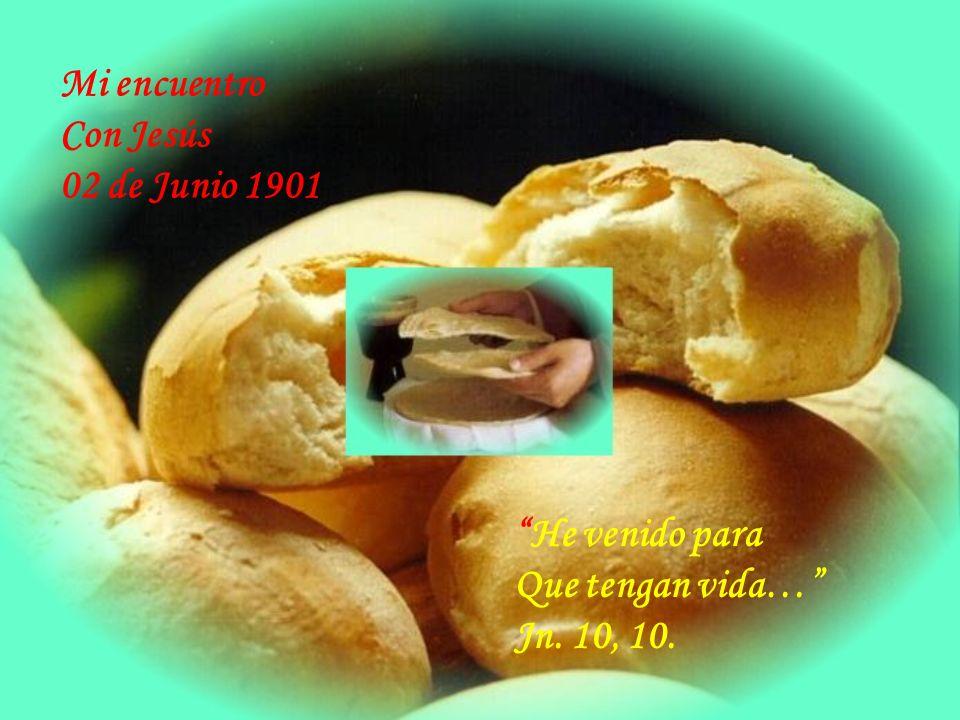 Mi encuentro Con Jesús 02 de Junio 1901 He venido para Que tengan vida… Jn. 10, 10.