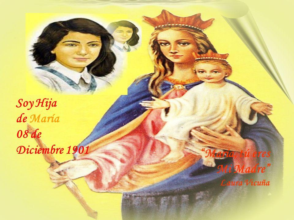 Soy Hija de María 08 de Diciembre 1901 María, tú eres Mi Madre