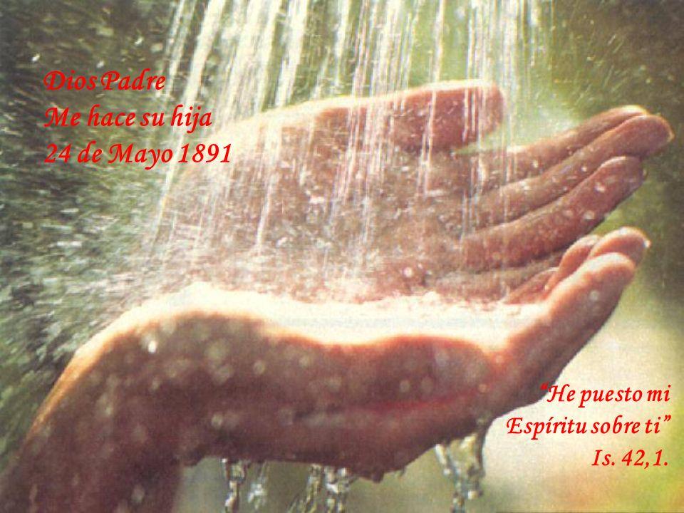 Dios Padre Me hace su hija 24 de Mayo 1891 Espíritu sobre ti