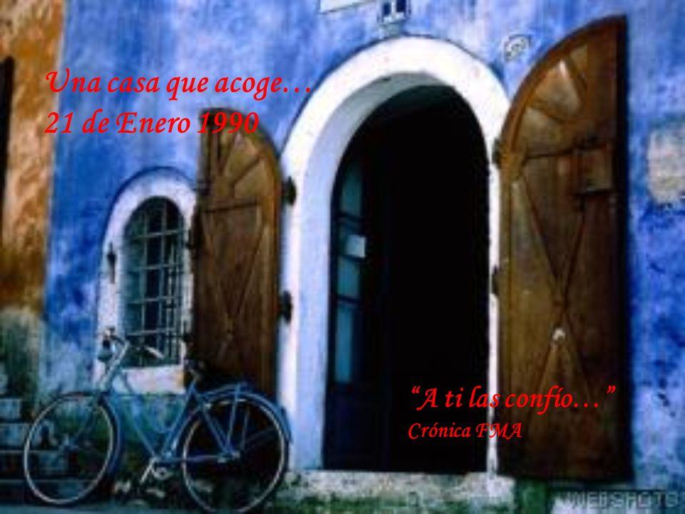 Una casa que acoge… 21 de Enero 1990 A ti las confío… Crónica FMA