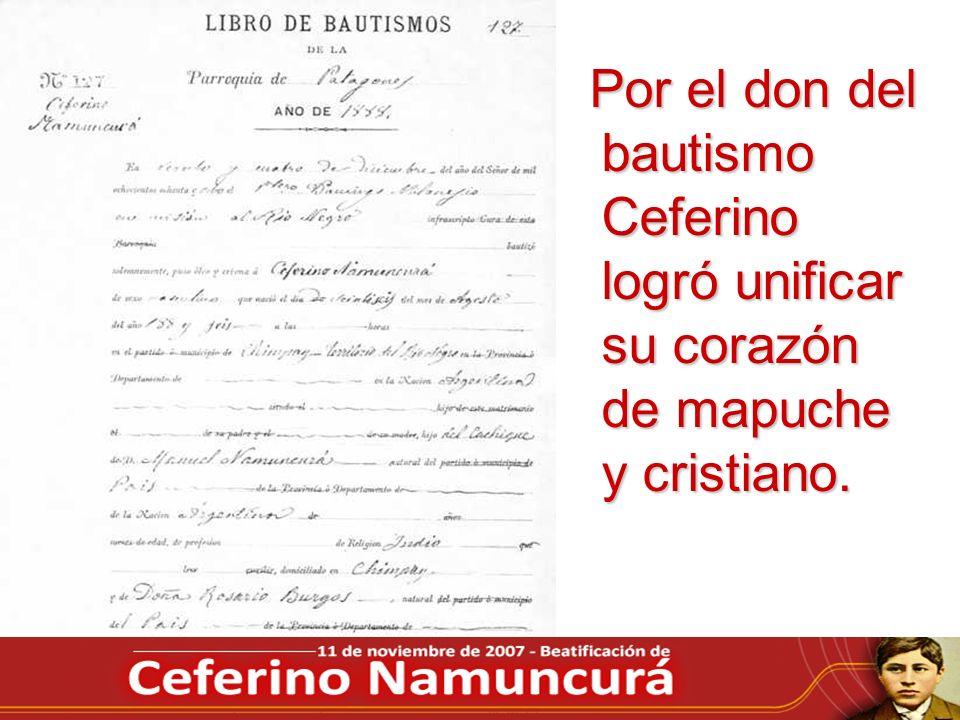 Por el don del bautismo Ceferino logró unificar su corazón de mapuche y cristiano.