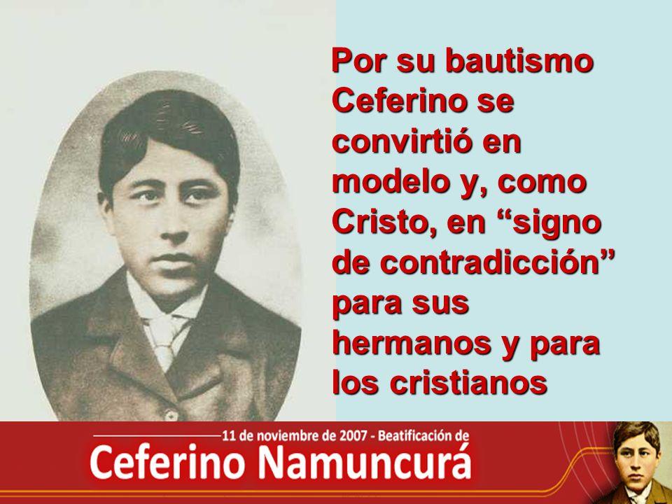 Por su bautismo Ceferino se convirtió en modelo y, como Cristo, en signo de contradicción para sus hermanos y para los cristianos