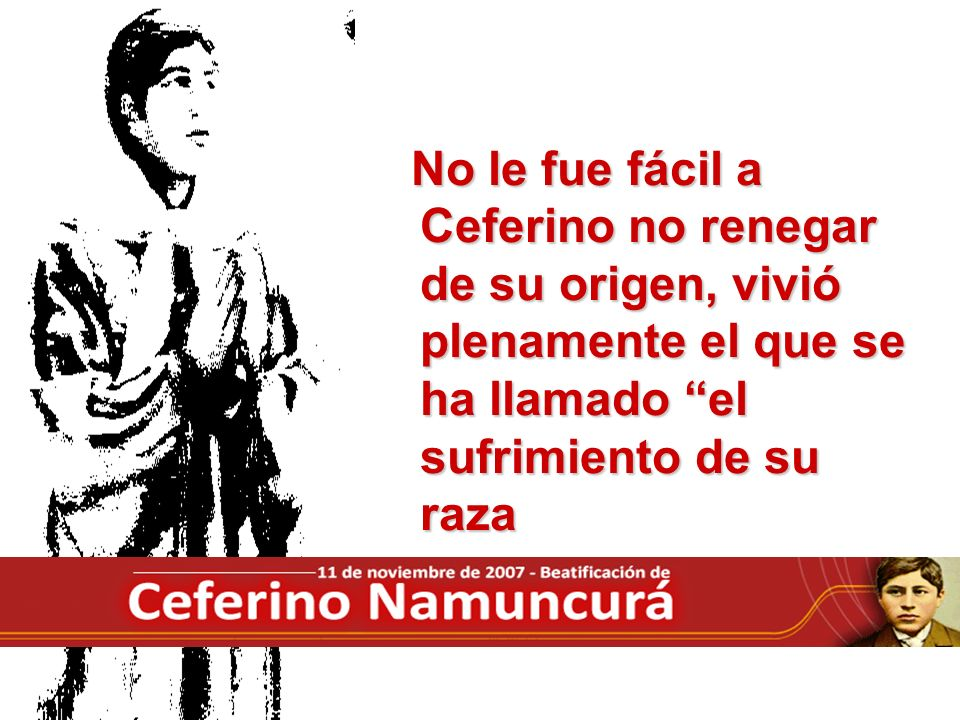 No le fue fácil a Ceferino no renegar de su origen, vivió plenamente el que se ha llamado el sufrimiento de su raza