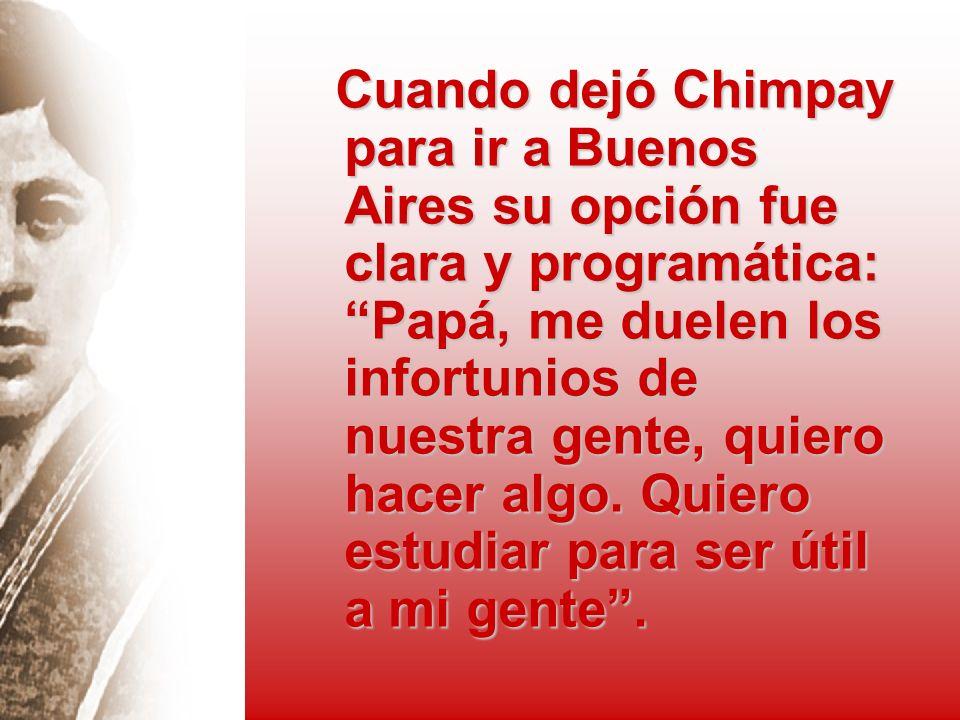 Cuando dejó Chimpay para ir a Buenos Aires su opción fue clara y programática: Papá, me duelen los infortunios de nuestra gente, quiero hacer algo.