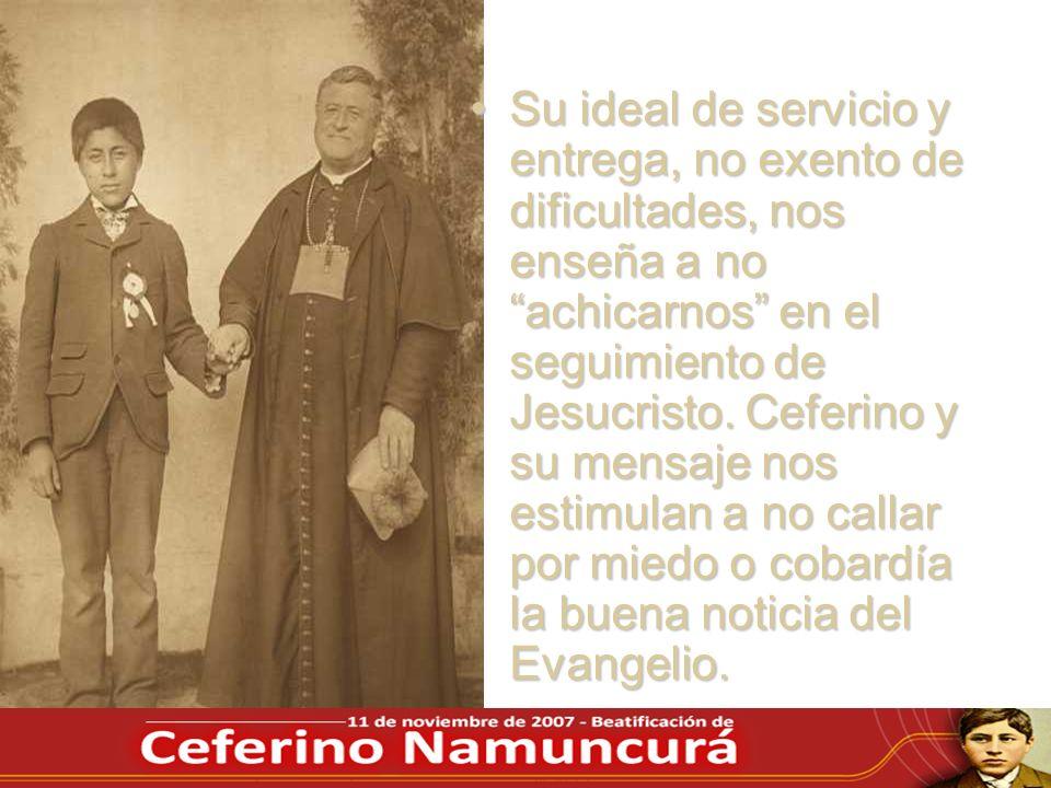 Su ideal de servicio y entrega, no exento de dificultades, nos enseña a no achicarnos en el seguimiento de Jesucristo.