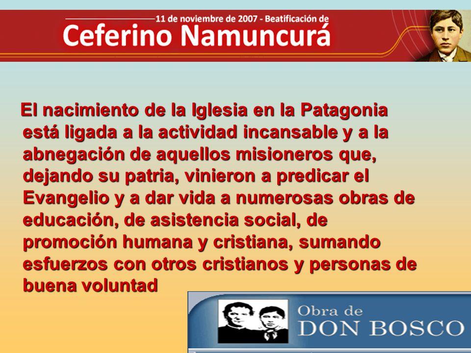 El nacimiento de la Iglesia en la Patagonia está ligada a la actividad incansable y a la abnegación de aquellos misioneros que, dejando su patria, vinieron a predicar el Evangelio y a dar vida a numerosas obras de educación, de asistencia social, de promoción humana y cristiana, sumando esfuerzos con otros cristianos y personas de buena voluntad