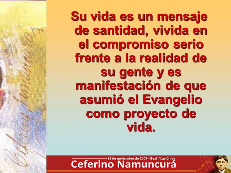 Su vida es un mensaje de santidad, vivida en el compromiso serio frente a la realidad de su gente y es manifestación de que asumió el Evangelio como proyecto de vida.