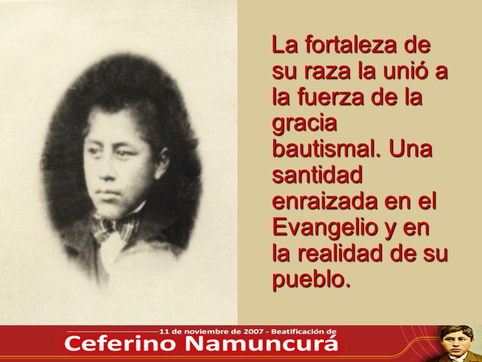 La fortaleza de su raza la unió a la fuerza de la gracia bautismal