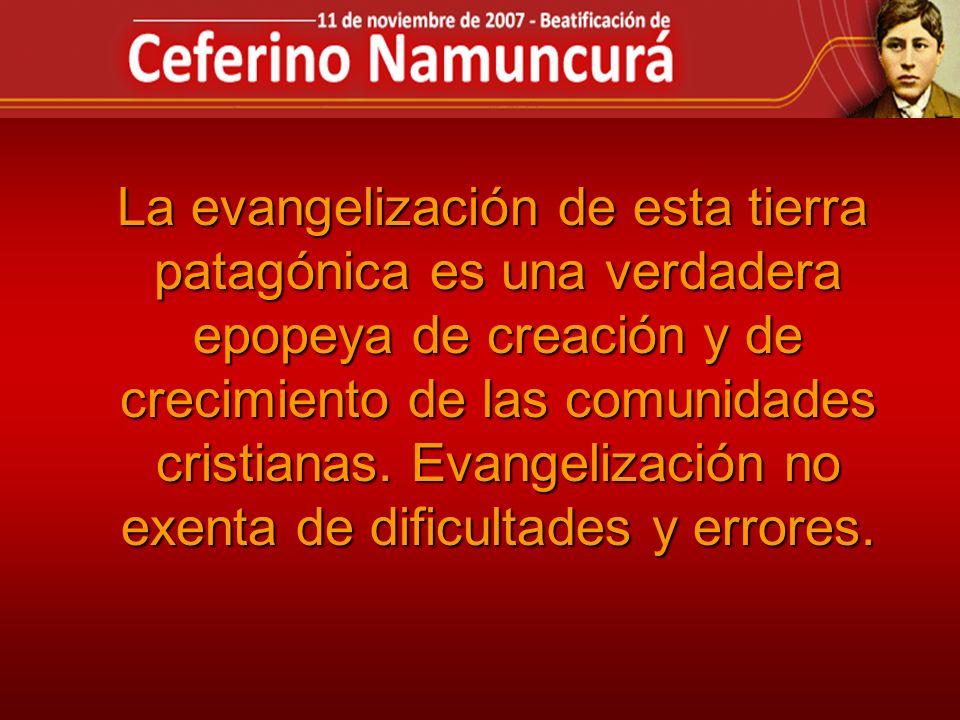 La evangelización de esta tierra patagónica es una verdadera epopeya de creación y de crecimiento de las comunidades cristianas.