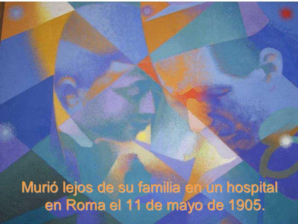 Murió lejos de su familia en un hospital en Roma el 11 de mayo de 1905.