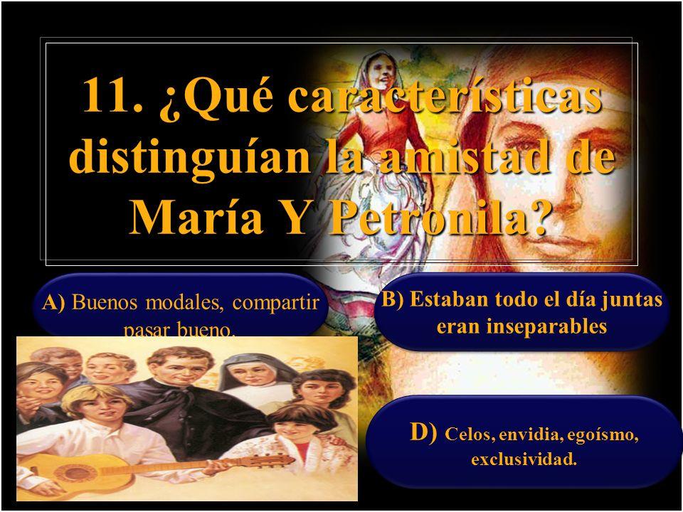 11. ¿Qué características distinguían la amistad de María Y Petronila