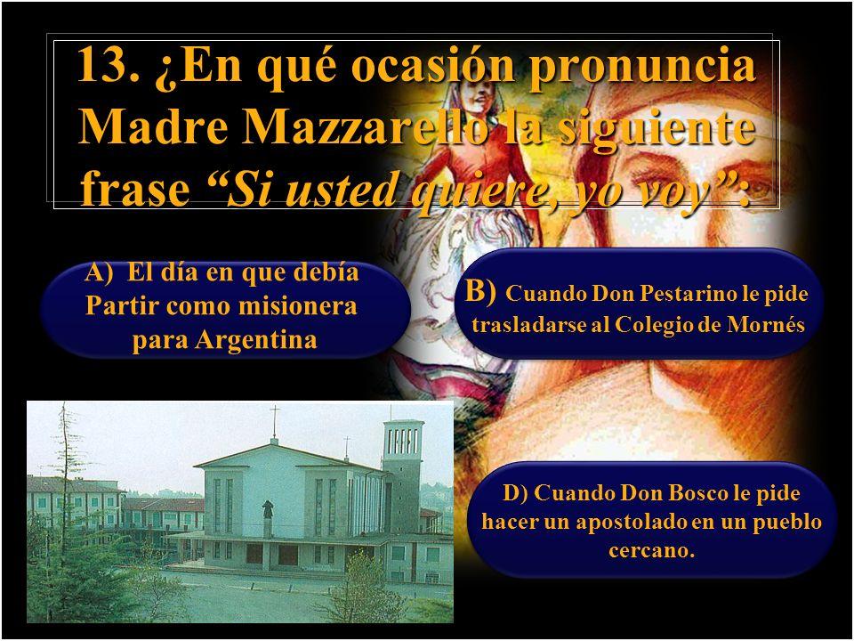 13. ¿En qué ocasión pronuncia Madre Mazzarello la siguiente frase Si usted quiere, yo voy :