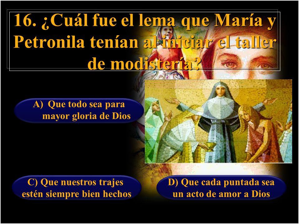 16. ¿Cuál fue el lema que María y Petronila tenían al iniciar el taller de modistería