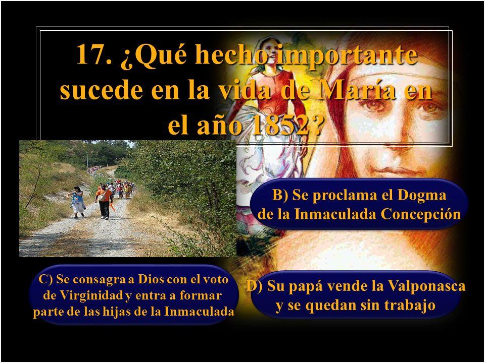 17. ¿Qué hecho importante sucede en la vida de María en el año 1852