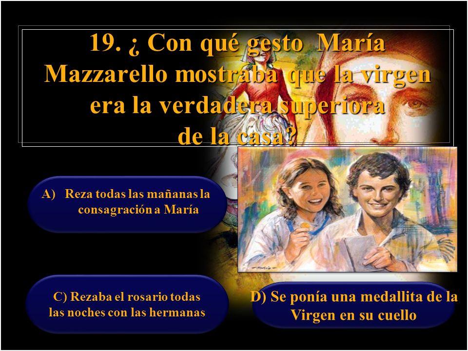 19. ¿ Con qué gesto María Mazzarello mostraba que la virgen era la verdadera superiora de la casa