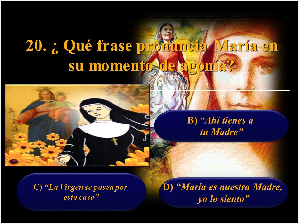20. ¿ Qué frase pronuncia María en su momento de agonía