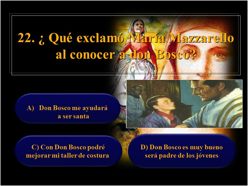 22. ¿ Qué exclamó María Mazzarello al conocer a don Bosco