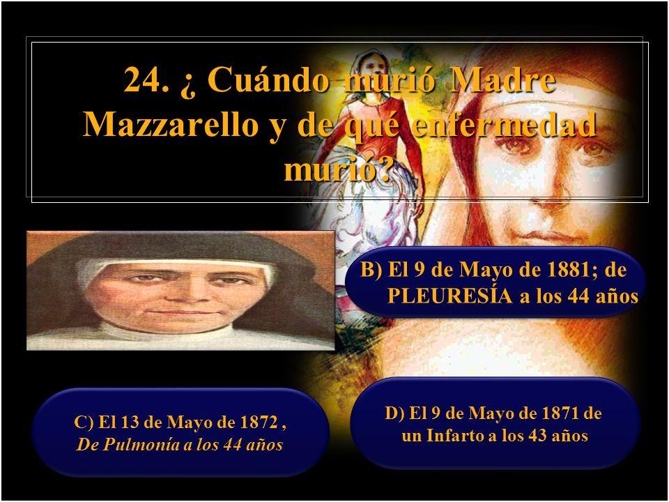 24. ¿ Cuándo murió Madre Mazzarello y de qué enfermedad murió