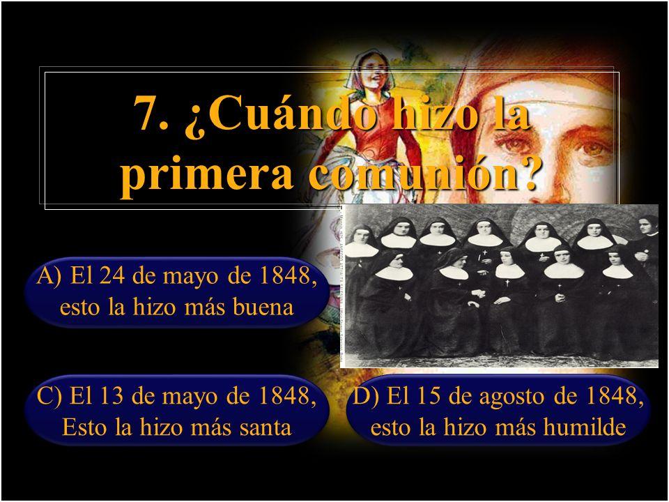 7. ¿Cuándo hizo la primera comunión