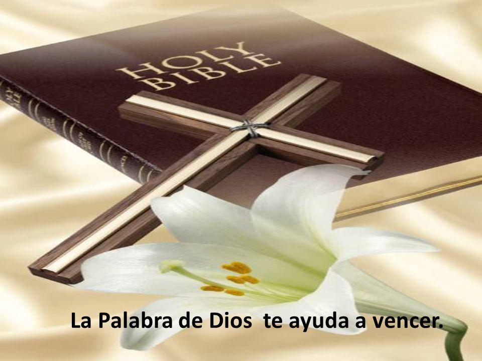 La Palabra de Dios te ayuda a vencer.