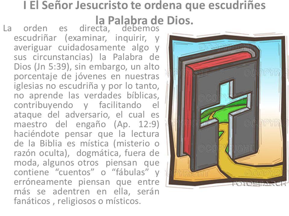 I El Señor Jesucristo te ordena que escudriñes la Palabra de Dios.