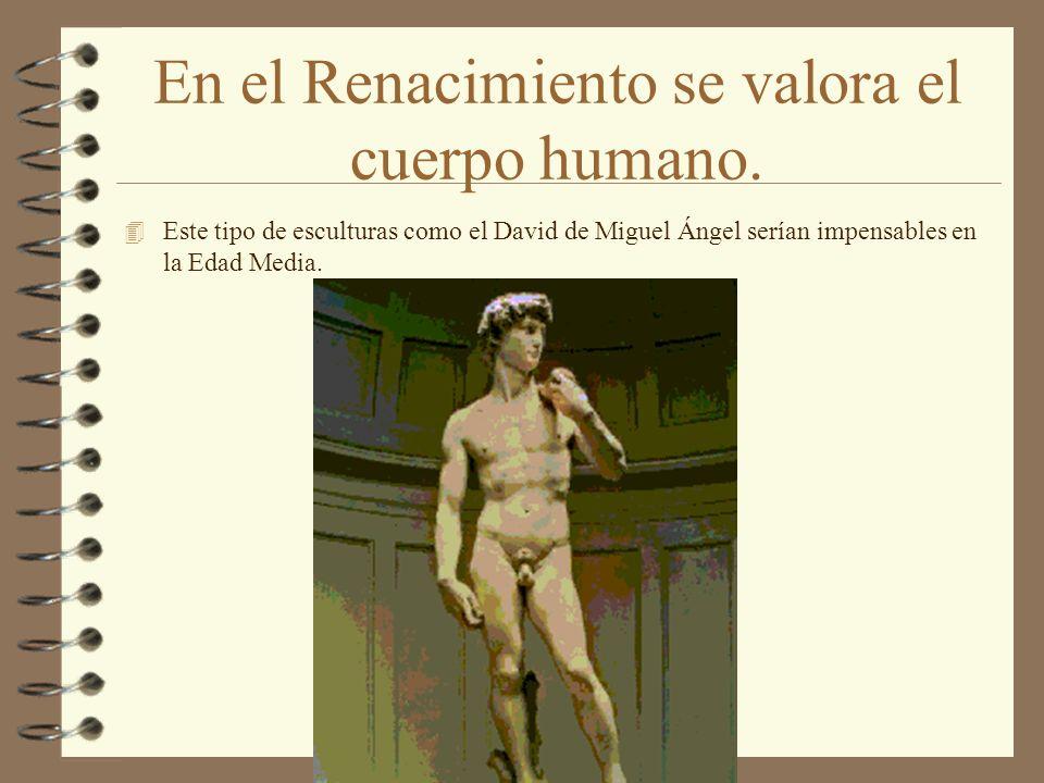 En el Renacimiento se valora el cuerpo humano.