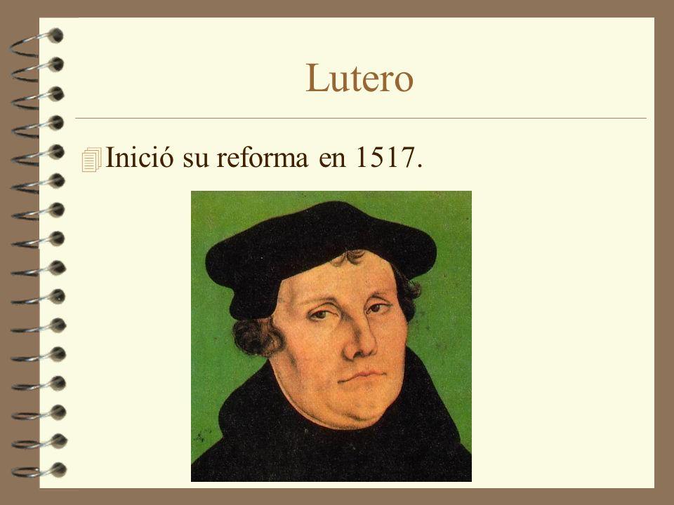 Lutero Inició su reforma en 1517.