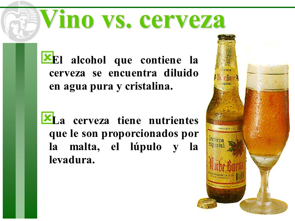 Vino vs. cerveza El alcohol que contiene la cerveza se encuentra diluido en agua pura y cristalina.