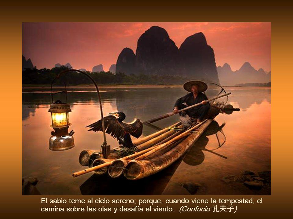 El sabio teme al cielo sereno; porque, cuando viene la tempestad, el camina sobre las olas y desafía el viento.
