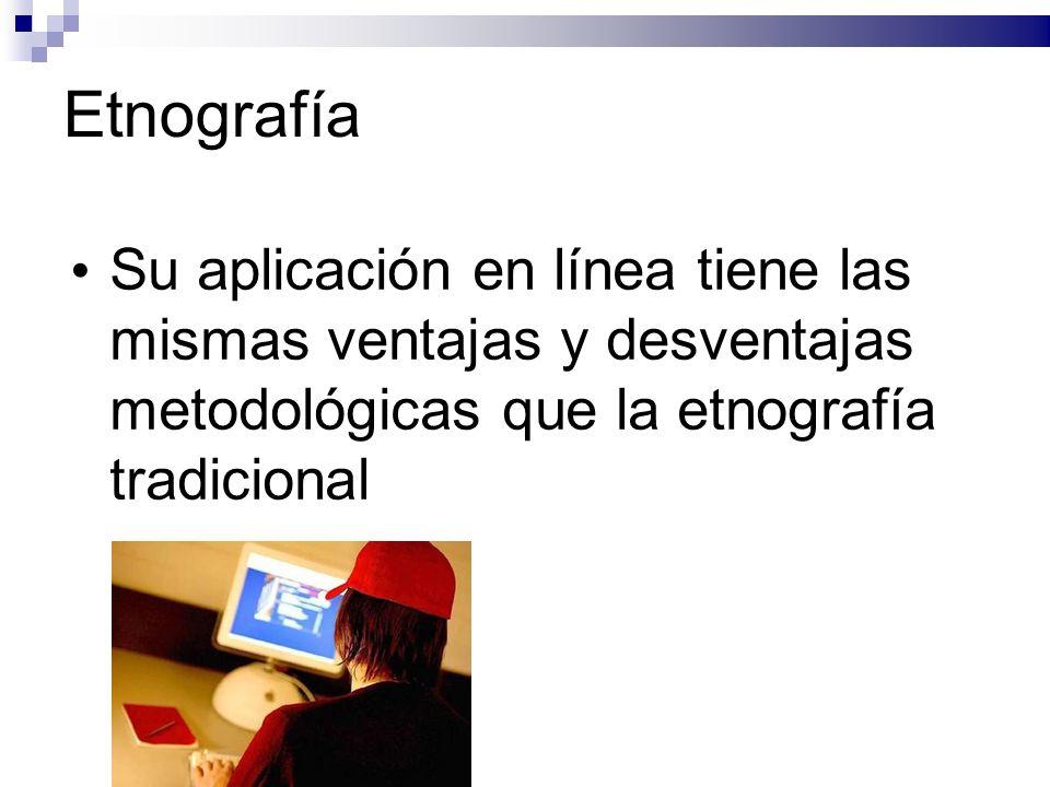 EtnografíaSu aplicación en línea tiene las mismas ventajas y desventajas metodológicas que la etnografía tradicional.
