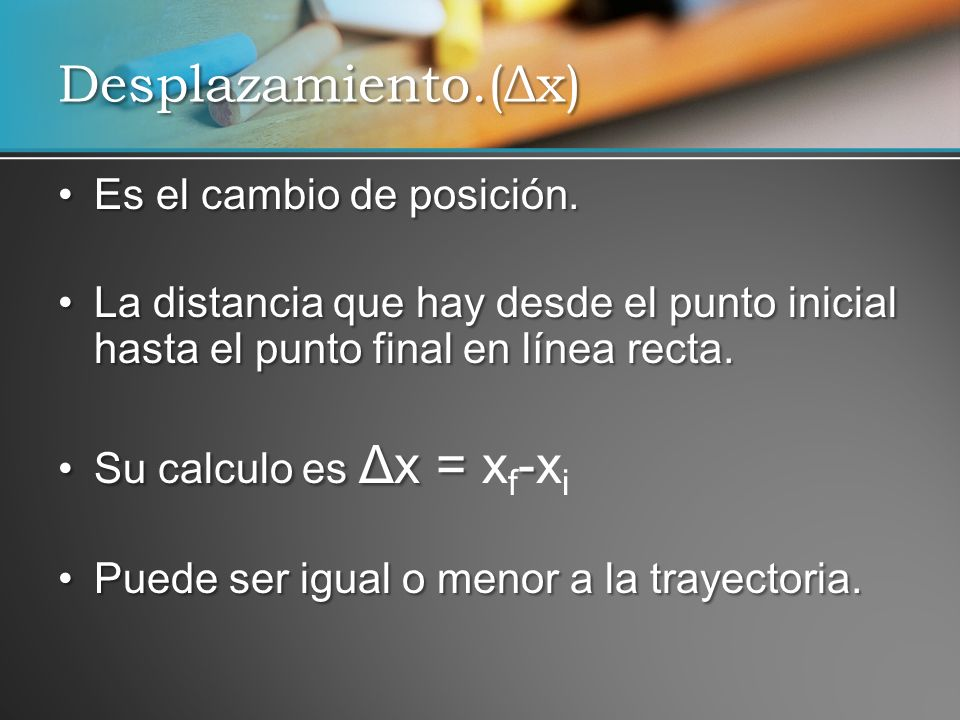 Desplazamiento.(Δx) Es el cambio de posición.
