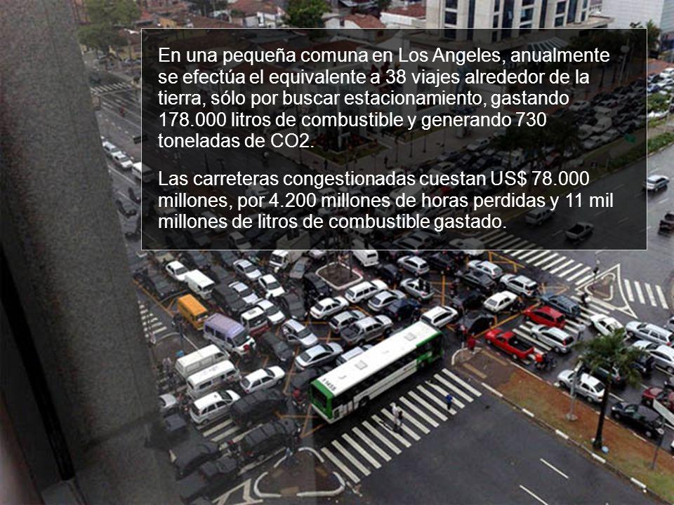 En una pequeña comuna en Los Angeles, anualmente se efectúa el equivalente a 38 viajes alrededor de la tierra, sólo por buscar estacionamiento, gastando 178.000 litros de combustible y generando 730 toneladas de CO2.