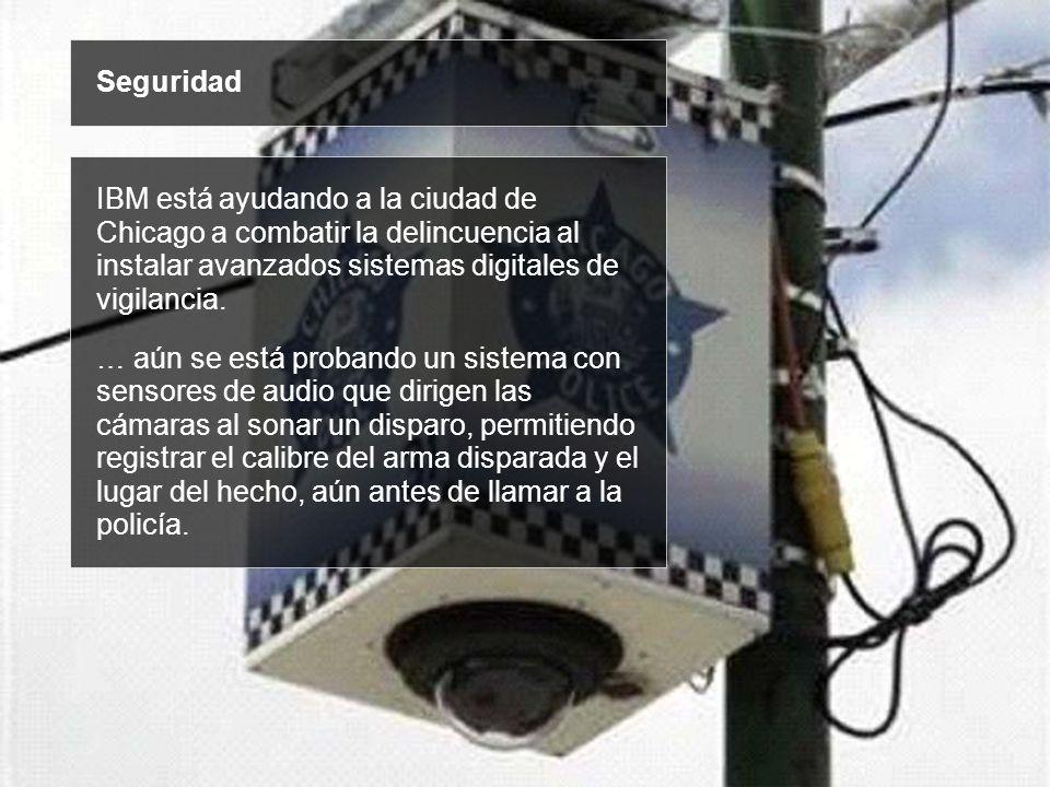 SeguridadIBM está ayudando a la ciudad de Chicago a combatir la delincuencia al instalar avanzados sistemas digitales de vigilancia.