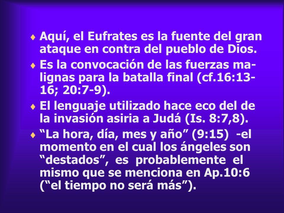 Aquí, el Eufrates es la fuente del gran ataque en contra del pueblo de Dios.