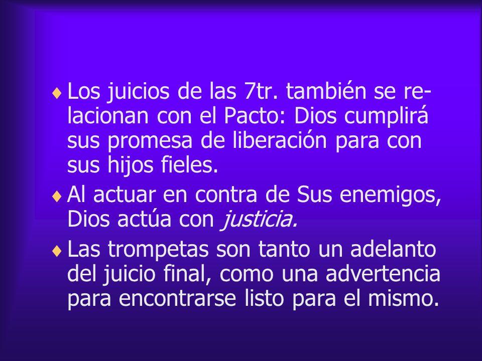 Los juicios de las 7tr. también se re-lacionan con el Pacto: Dios cumplirá sus promesa de liberación para con sus hijos fieles.