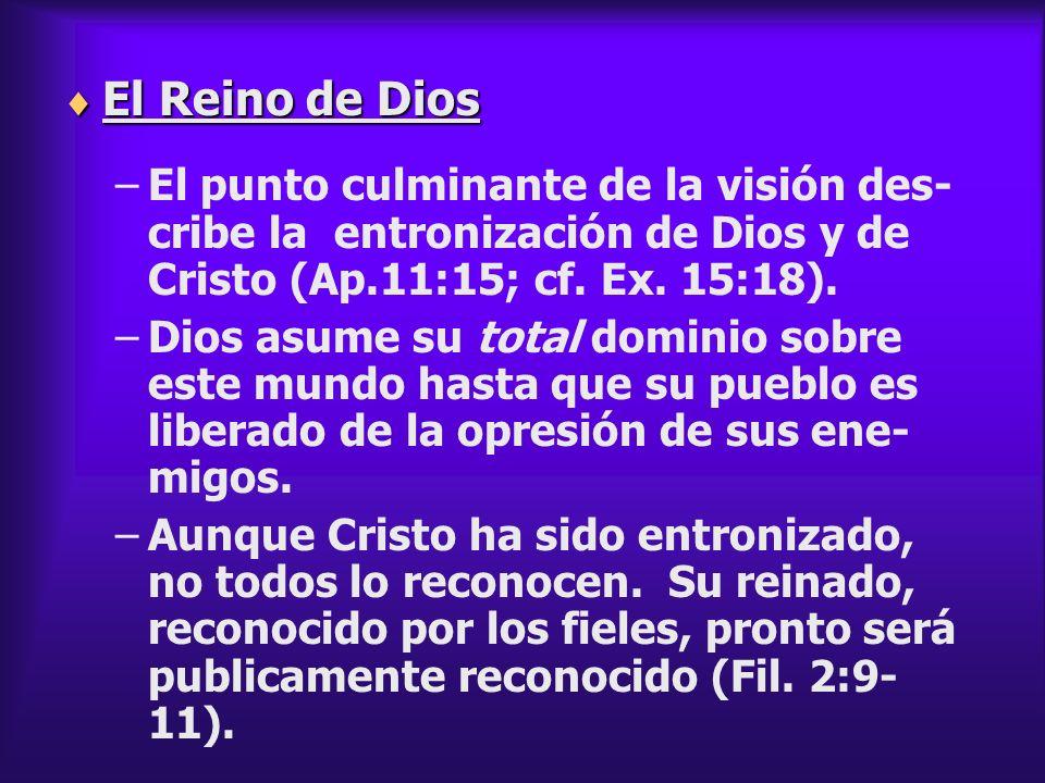 El Reino de Dios El punto culminante de la visión des-cribe la entronización de Dios y de Cristo (Ap.11:15; cf. Ex. 15:18).